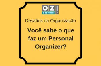 Você sabe o que faz um Personal Organizer?